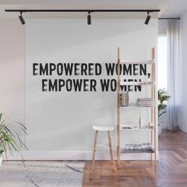Empowered Women Empower Women Wall Mural