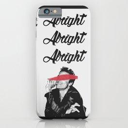 ALRIGHT ALRIGHT ALRIGHT | Matthew McConaughey iPhone Case