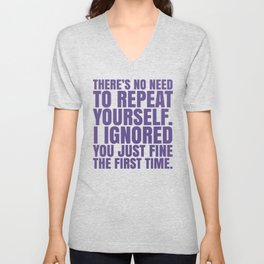 There's No Need To Repeat Yourself. I Ignored You Just Fine the First Time. (Ultra Violet) Unisex V-Neck