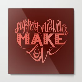 Support Midwives, Make Love Metal Print