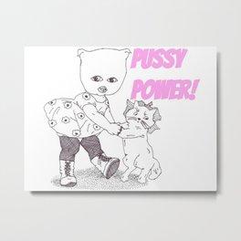Pussy Power Metal Print