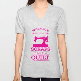 Sewing Gift Quilters When Live Give You Scraps Make Quilts Product Unisex V-Neck