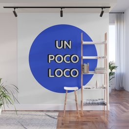 UN POCO LOCO (Blue) Wall Mural