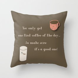 One First Coffee Throw Pillow