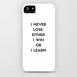 I NEVER LOSE - EITHER I WIN OR I LEARN iPhone Case