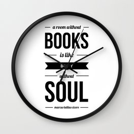A room without books is like body without soul - marcus tullius cicero Quote art typography Wall Clock
