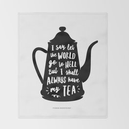 I Say Let the World Go to Hell But I Shall Always Have My Tea Black and White kitchen home decor Throw Blanket