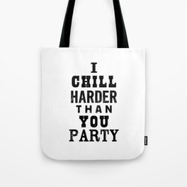 I Chill Harder Than You Party black and white monochrome typography poster design home wall decor Tote Bag