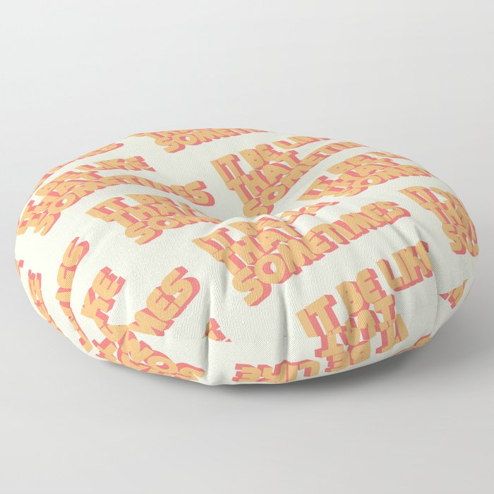 """""""It be like that sometimes"""" Floor Pillow"""