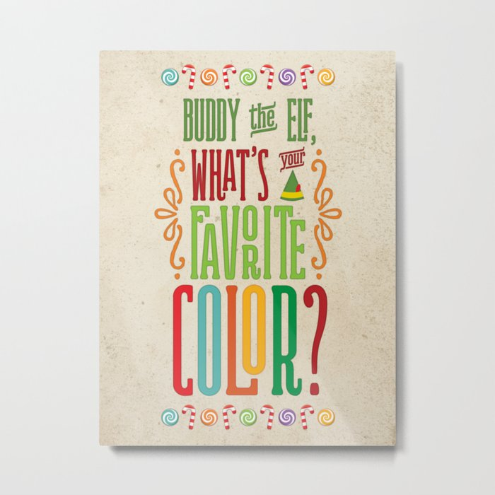 Buddy the Elf, What's Your Favorite Color? Metal Print