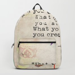 """""""What you think, you become. What you feel, you attract. What you imagine, you create."""" Backpack"""