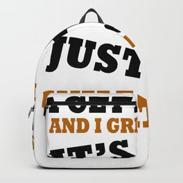 I Get Drunk and I Grill Things, It's Just What I Do Backpack