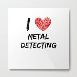 I Love Metal Detecting Metal Print