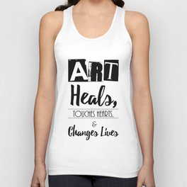 Art Heals, Touches Hearts, and Changes Lives Unisex Tank Top