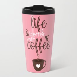 Life is Better With Coffee Travel Mug