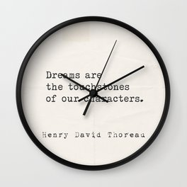 Dreams are the touchstones of our characters. Henry David Thoreau Wall Clock