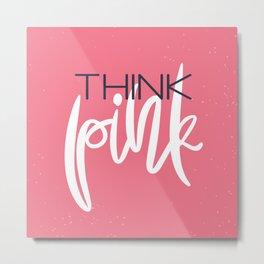Think Pink Cancer Awareness Metal Print