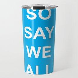 So Say We All Travel Mug