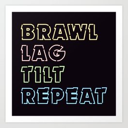 Brawl, Lag, Tilt, Repeat (Version 1) Art Print