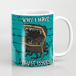 Why I have Trust Issues Coffee Mug