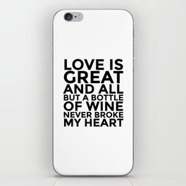 Love is Great and All But a Bottle of Wine Never Broke My Heart iPhone Skin