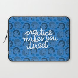 Practice Makes You Tired Laptop Sleeve