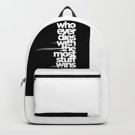 whoever dies with the most stuff wins Backpack