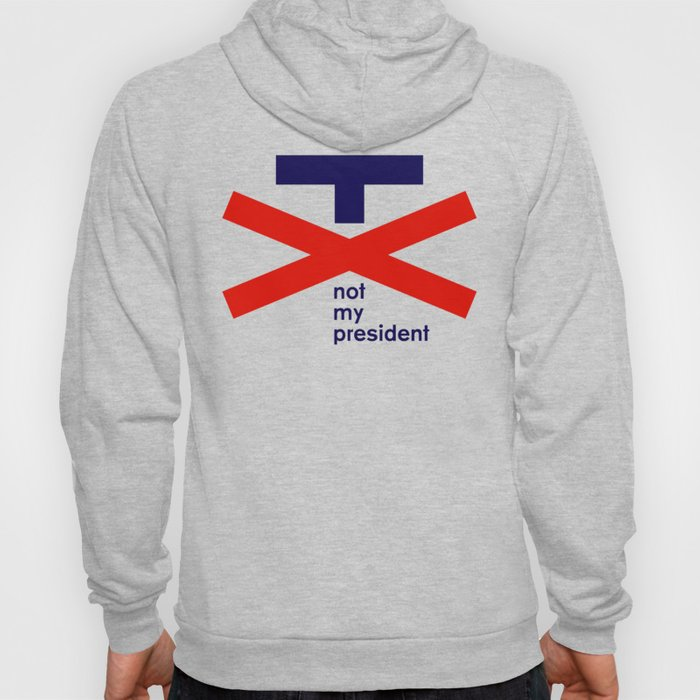 Trump Not My President with Text Hoody