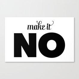 Make it NO Canvas Print