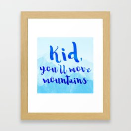 Kid, you'll move mountains Framed Art Print