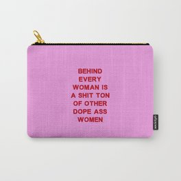 Behind every woman is a shit ton of other dope ass women Carry-All Pouch