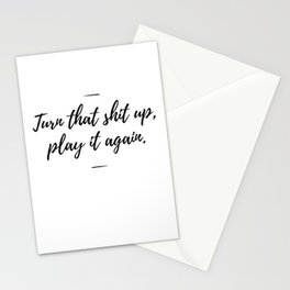 Turn that shit up, play it again Stationery Cards