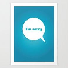 Things We Say - I'm sorry Art Print