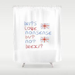 Brits love nonsense but not brexit 2 Shower Curtain
