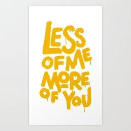 More Of You Less Of Me Art Print