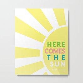Here Comes the Sun Metal Print