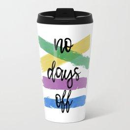 No Days Off Travel Mug