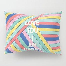 I Love You I Am Happy Pillow Sham