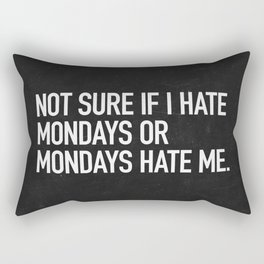 Not sure if I hate mondays or mondays hate me Rectangular Pillow