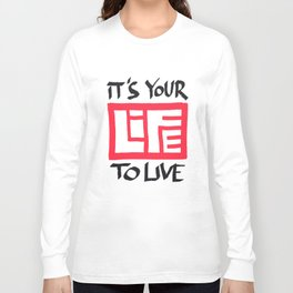 It's Your Life to Live! Long Sleeve T-shirt