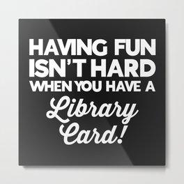 Having Fun Library Card Funny Saying Metal Print