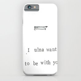 I Ulna Want To Be With You iPhone Case