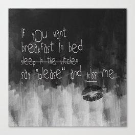 ...say please & kiss me Canvas Print