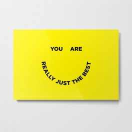 You Are Really Just The Best Metal Print