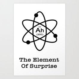 The Element Of Surprise Art Print