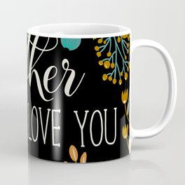 Mother's Day (Mother I Love You) Coffee Mug