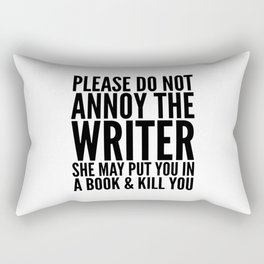 Please do not annoy the writer. She may put you in a book and kill you. Rectangular Pillow