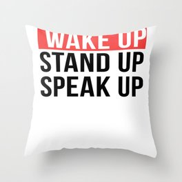 Activism   Wake Up Stand Up Speak Up Throw Pillow