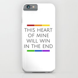 This Heart of Mine Will Win in the End - Love - Pride - Self-love iPhone Case