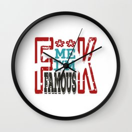 """Fuck Me I'm Famous"" tee design made perfectly for a naughty gift! Grab this awesome tee now!  Wall Clock"